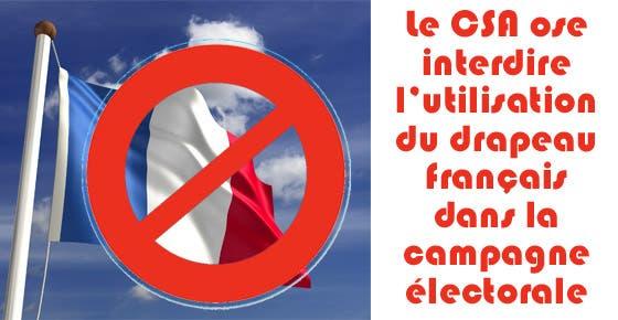 Que pensez-vous de la décision du CSA d'interdire le drapeau Français pour ces présidentielles ?