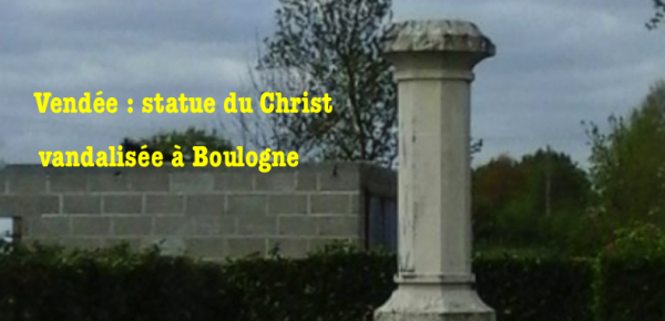 Vendée : lors du Vendredi Saint la statue du Christ vandalisée à Boulogne. Ca ne s'arrête donc jamais